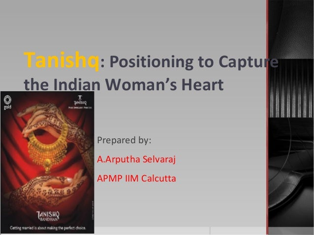 tanishq positioning to capture indian women s heart case analysis Tanishq: positioning to capture the indian womans heart case solution, the company has to choose between an established brand, tanishq and a new skunkworks brand gold plus, according to the indian plane go gold jewelry market.