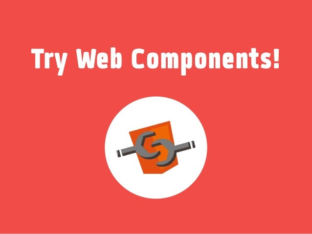Try Web Components!