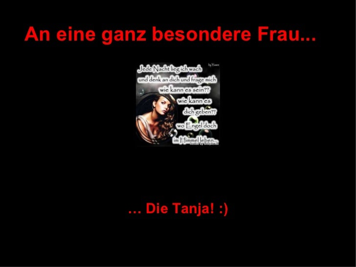 An eine ganz besondere Frau...          … Die Tanja! :)