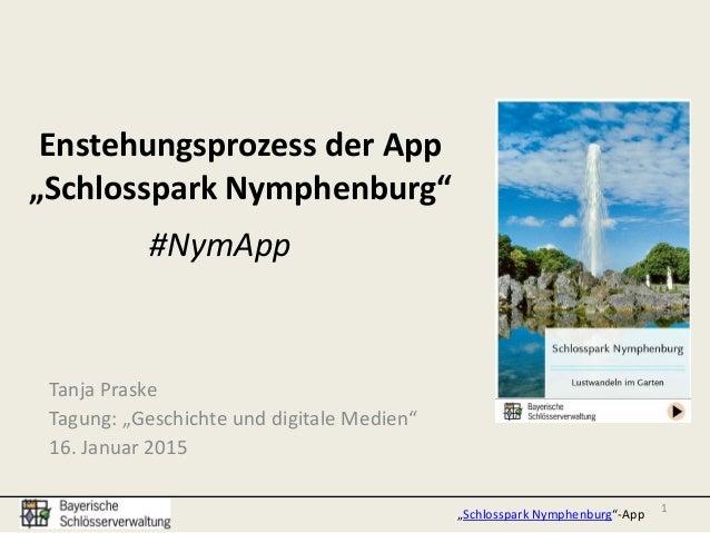 """Enstehungsprozess der App """"Schlosspark Nymphenburg"""" Tanja Praske Tagung: """"Geschichte und digitale Medien"""" 16. Januar 2015 ..."""