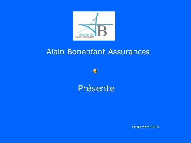 Alain Bonenfant Assurances Présente UNE PRODUCTION BL Septembre 2015
