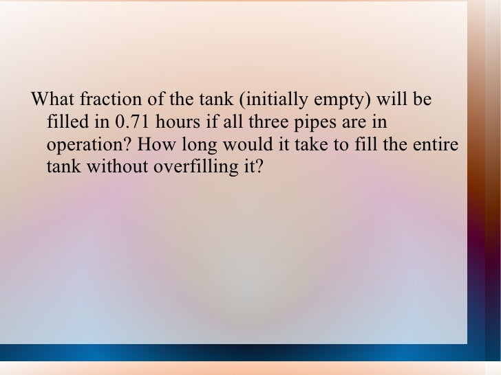 <ul><li>What fraction of the tank (initially empty) will be filled in 0.71 hours if all three pipes are in operation? How ...