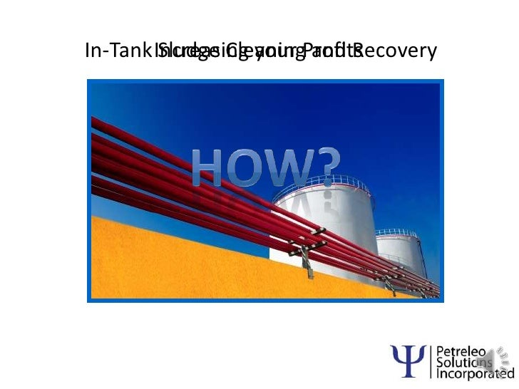 1<br />Increasing your Profits<br />In-Tank Sludge Cleaning and Recovery <br />How?<br />