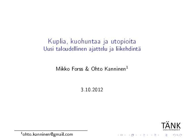 Kuplia, kuohuntaa ja utopioita             Uusi taloudellinen ajattelu ja liikehdintä                   Mikko Forss & Ohto...