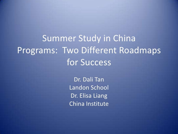Summer Study in China Programs: Two Different Roadmaps            for Success              Dr. Dali Tan            Landon ...