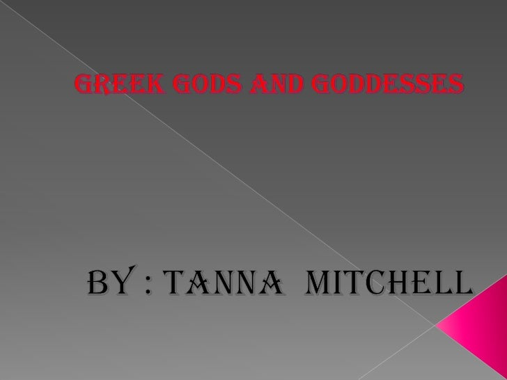 Greek Gods and Goddesses<br />By : Tanna  Mitchell <br />