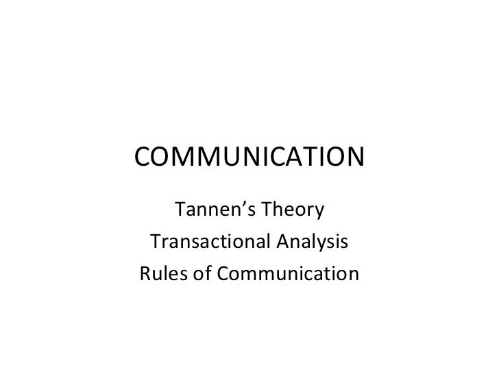 COMMUNICATION Tannen's Theory Transactional Analysis Rules of Communication