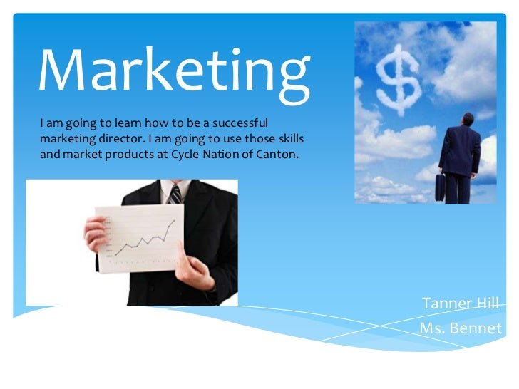 MarketingI am going to learn how to be a successfulmarketing director. I am going to use those skillsand market products a...