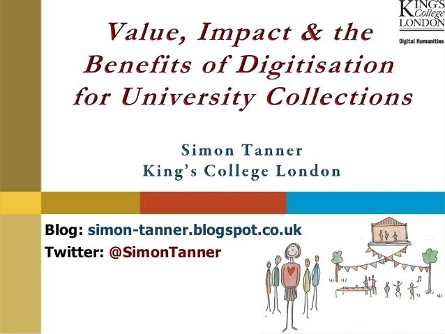 Value, Impact & the Benefits of Digitising University Collections by Simon Tanner