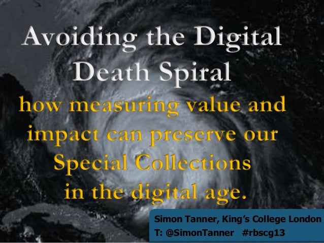 Avoiding the Digital Death Spiral – how measuring value and impact can preserve our Special Collections in the digital age.