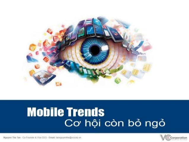 Global move to Mobile• Apple – iPhone, iPod, iPad (iOS)• Google – Android/SamSung và  hàng trăm NSX• FaceBook• Amazon – Ki...