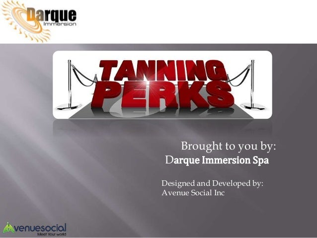 Brought to you by: Darque Immersion Spa Designed and Developed by: Avenue Social Inc