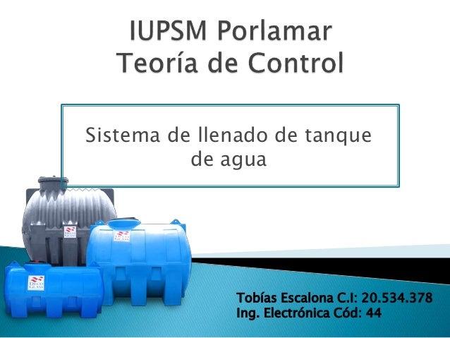 Sistema de llenado de tanque de agua Tobías Escalona C.I: 20.534.378 Ing. Electrónica Cód: 44