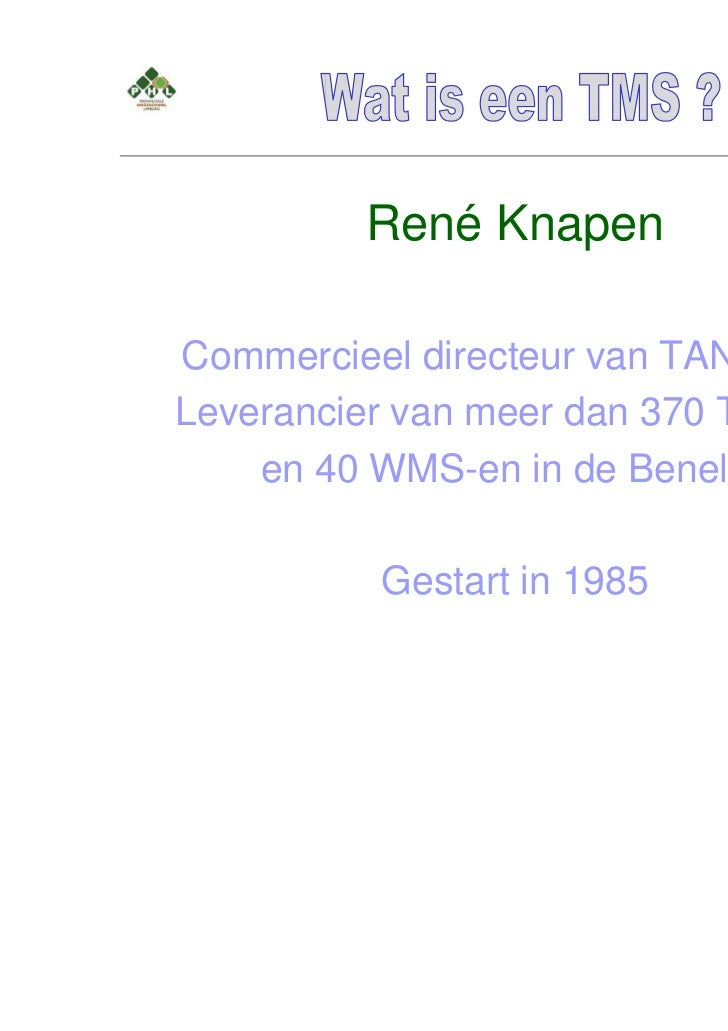 René KnapenCommercieel directeur van TANS B.V.Leverancier van meer dan 370 TMS-en    en 40 WMS-en in de Benelux.          ...