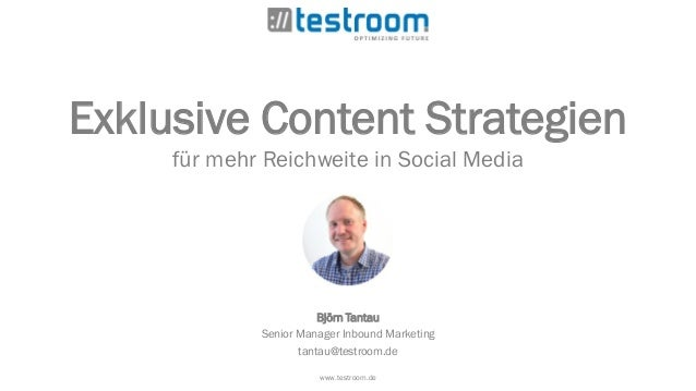 Exklusive Content Strategien für mehr Reichweite in Social Media Björn Tantau Senior Manager Inbound Marketing tantau@test...