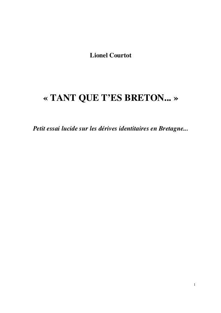 Lionel Courtot    « TANT QUE T'ES BRETON... »Petit essai lucide sur les dérives identitaires en Bretagne...               ...