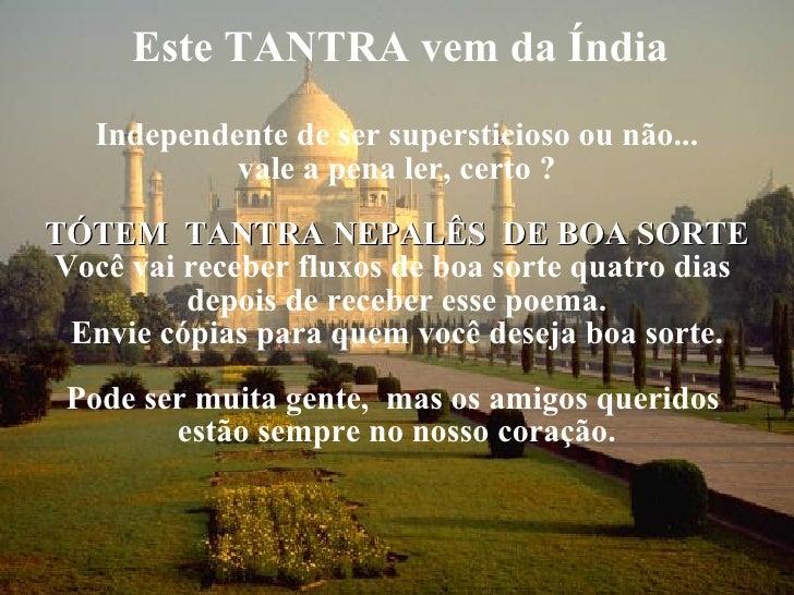 Este TANTRA vem da Índia <ul><li>Independente de ser supersticioso ou não... </li></ul><ul><li>vale a pena ler, certo ? </...