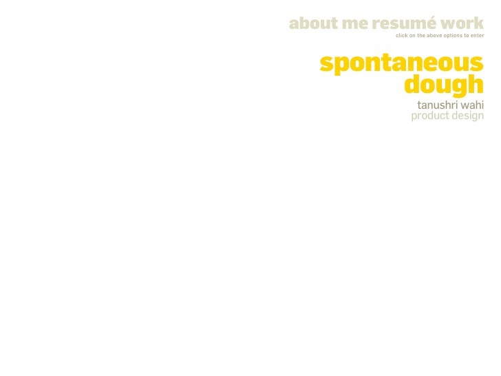 about me resumé work           click on the above options to enter        spontaneous          dough                 tanus...