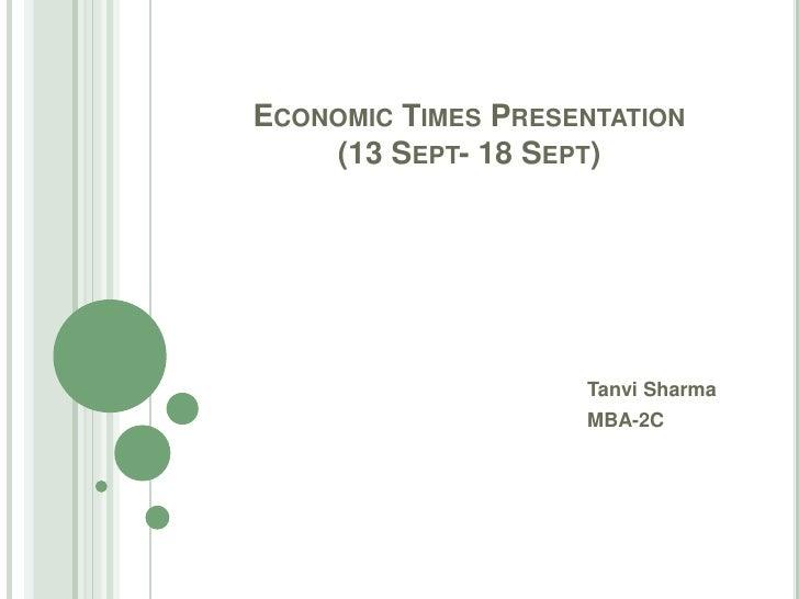Economic Times Presentation(13 Sept- 18 Sept)<br />Tanvi Sharma<br />MBA-2C<br />
