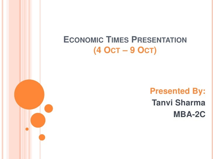 Economic Times Presentation(4 Oct – 9 Oct) <br />Presented By:<br />Tanvi Sharma <br />MBA-2C<br />