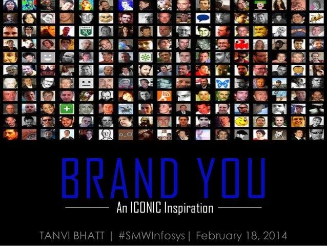 TANVI BHATT | #SMWInfosys| February 18, 2014 BRAND YOUAn ICONIC Inspiration