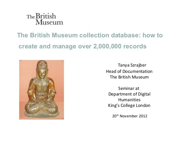 The British Museum collection database: how tocreate and manage over 2,000,000 records                                 Tan...