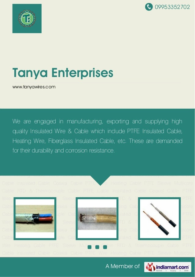 09953352702 A Member of Tanya Enterprises www.tanyawires.com PTFE Cable Insulated Cable Coaxial Cable PTFE Wire Heating Ca...
