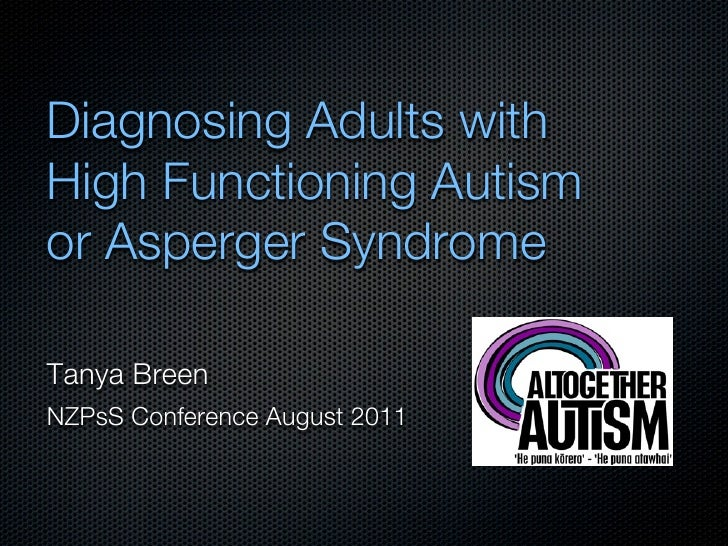 Diagnosing Adults withHigh Functioning Autismor Asperger SyndromeTanya BreenNZPsS Conference August 2011