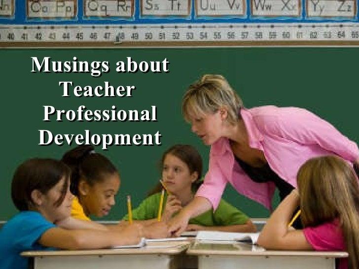 Musings about Teacher  Professional Development