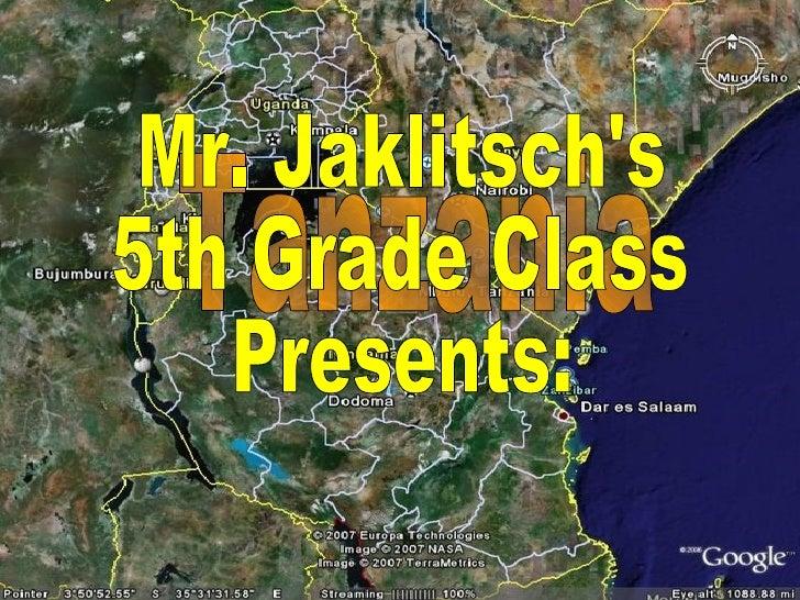Tanzania Mr. Jaklitsch's 5th Grade Class Presents: