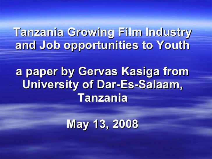 Tanzania Growing Film Industry and Job opportunities to Youth a paper by Gervas Kasiga from University of Dar-Es-Salaam, T...