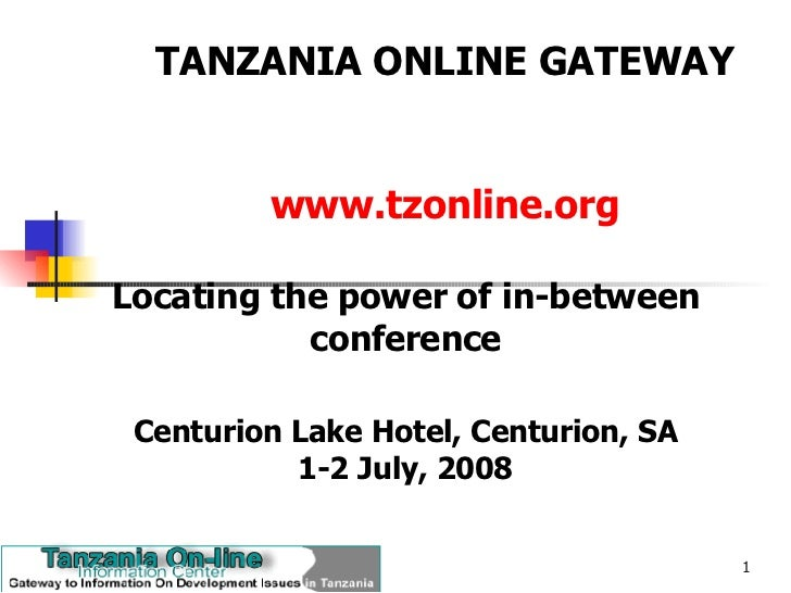 TANZANIA ONLINE GATEWAY   www.tzonline.org Locating the power of in-between conference Centurion Lake Hotel, Centurion, SA...