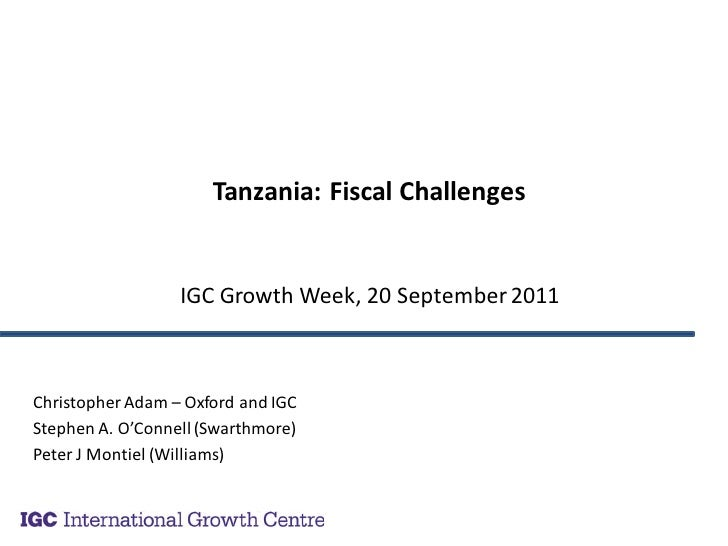 Tanzania: Fiscal Challenges                  IGC Growth Week, 20 September 2011Christopher Adam – Oxford and IGCStephen A....