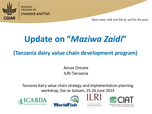 "Update on ""Maziwa Zaidi"" (Tanzania dairy value chain development program) Amos Omore ILRI-Tanzania Tanzania dairy value ch..."