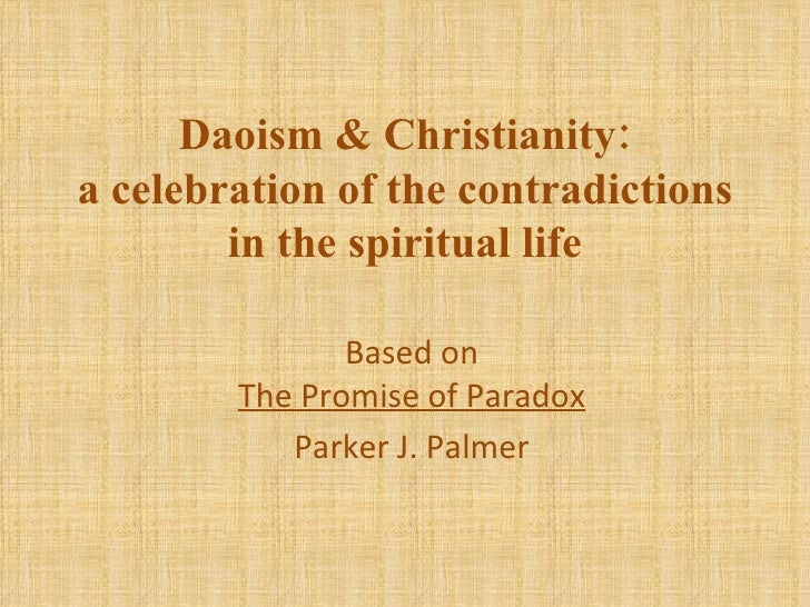 Daoism & Christianity: a celebration of the contradictions in the spiritual life Based on The Promise of Paradox Parker J....