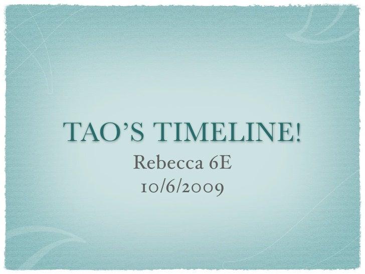 TAO'S TIMELINE!     Rebecca 6E      10/6/2009