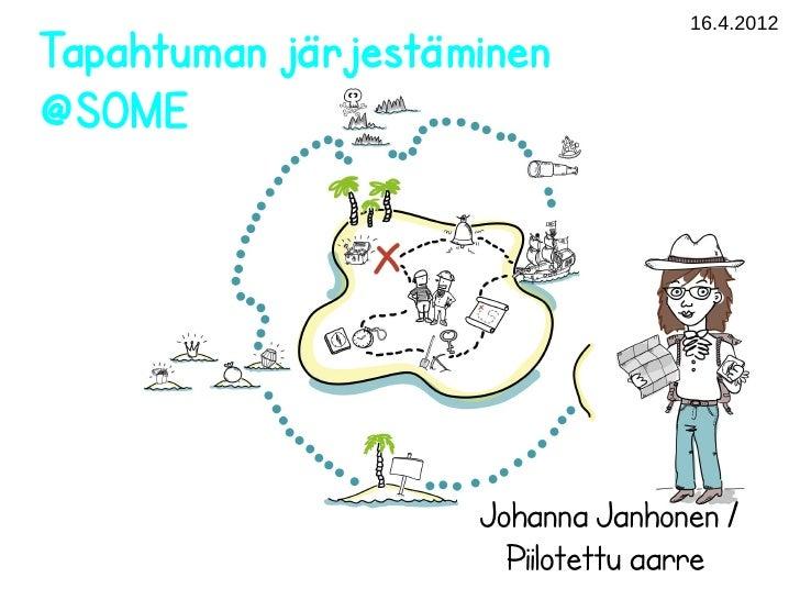 16.4.2012Tapahtuman järjestäminen@SOME                    Johanna Janhonen /                      Piilotettu aarre