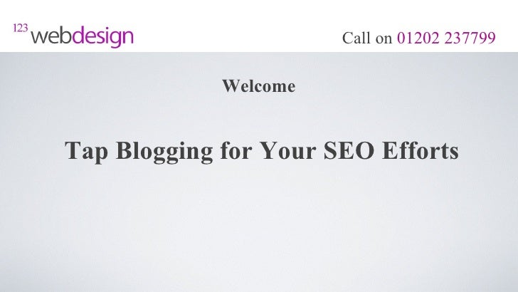 Call on 01202 237799             WelcomeTap Blogging for Your SEO Efforts