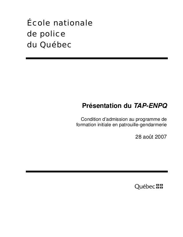 École nationale de police du Québec  Présentation du TAP-ENPQ Condition d'admission au programme de formation initiale en ...
