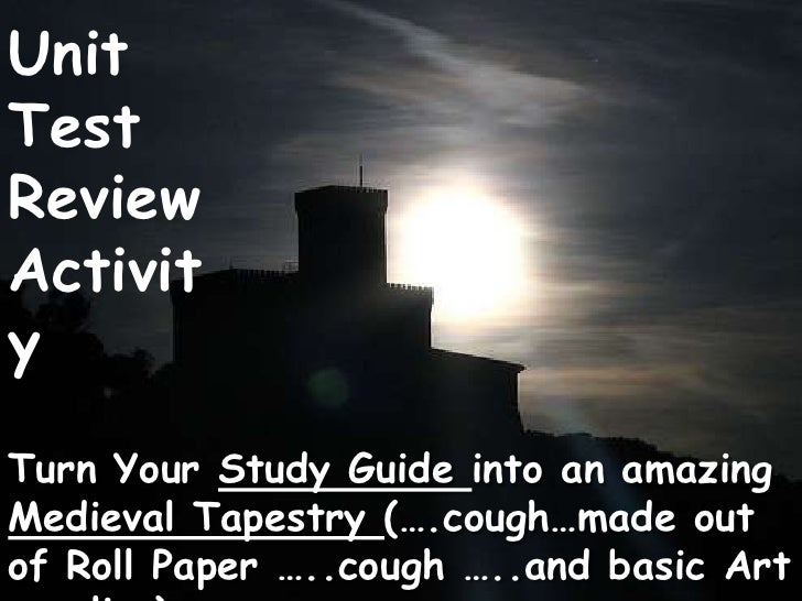 Unit Test Review<br />Activity<br />Turn Your Study Guide into an amazing<br />Medieval Tapestry (….cough…made out of Roll...