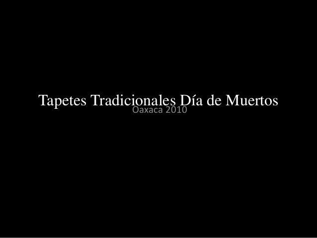 Tapetes Tradicionales Día de MuertosOaxaca 2010