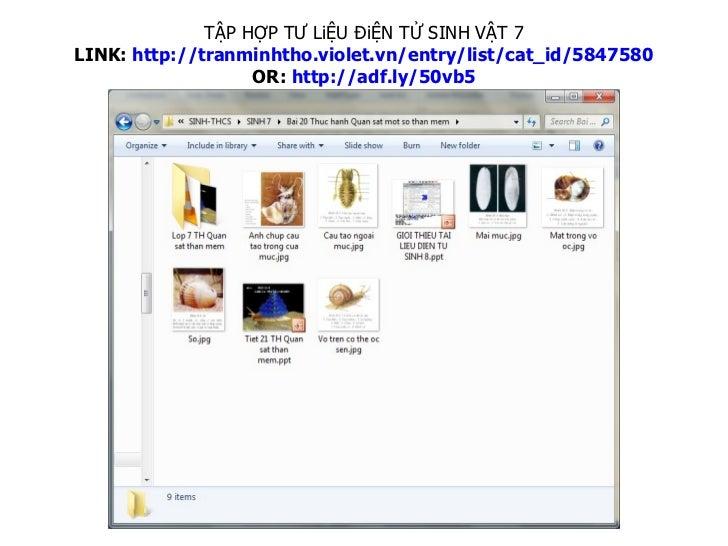 TẬP HỢP TƯ LiỆU ĐiỆN TỬ SINH VẬT 7 LINK:  http://tranminhtho.violet.vn/entry/list/cat_id/5847580 OR:  http://adf.ly/50vb5