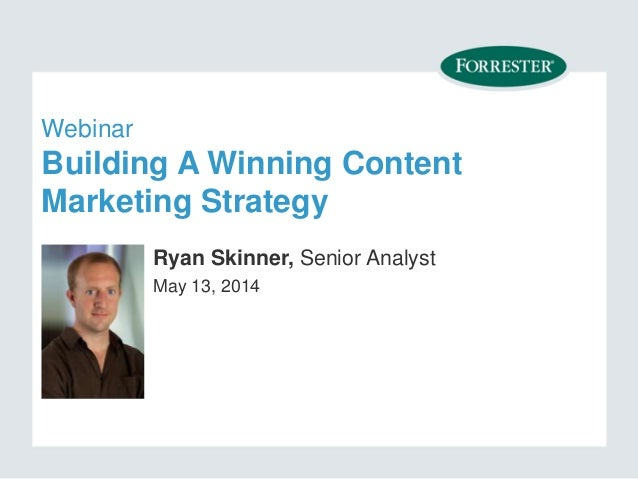 Webinar Building A Winning Content Marketing Strategy Ryan Skinner, Senior Analyst May 13, 2014