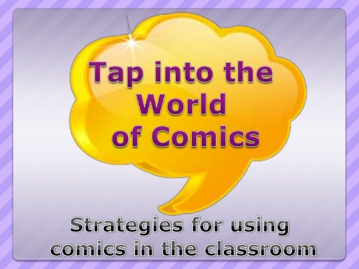 See Tap into the World of Comics #2:               Comic Version  •New uses for comics have been added •Online Comics used...