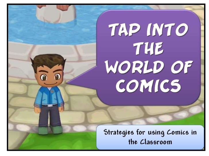 Tap Into    the World of  Comics  Strategies for using Comics in         the Classroom