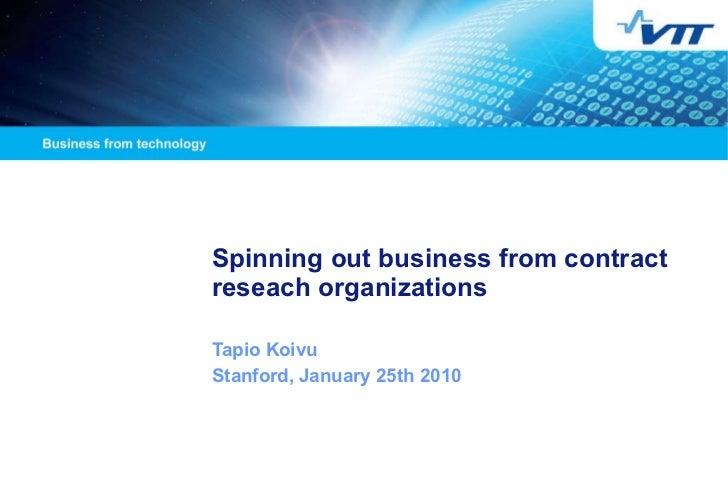 Spinning out business from contract reseach organizations Tapio Koivu  Stanford, January 25th 2010 Numerotiedot päivitetää...
