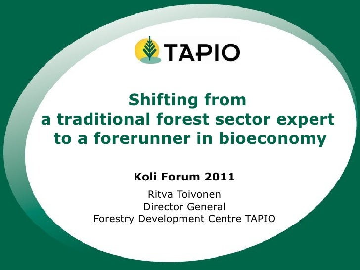 Koli Forum 2011 Ritva Toivonen Director General Forestry Development Centre TAPIO Shifting from  a traditional forest sect...
