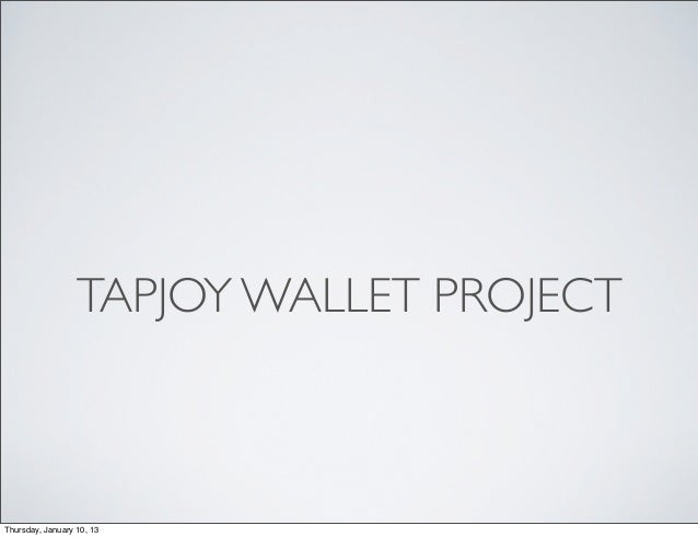 TAPJOY WALLET PROJECTThursday, January 10, 13