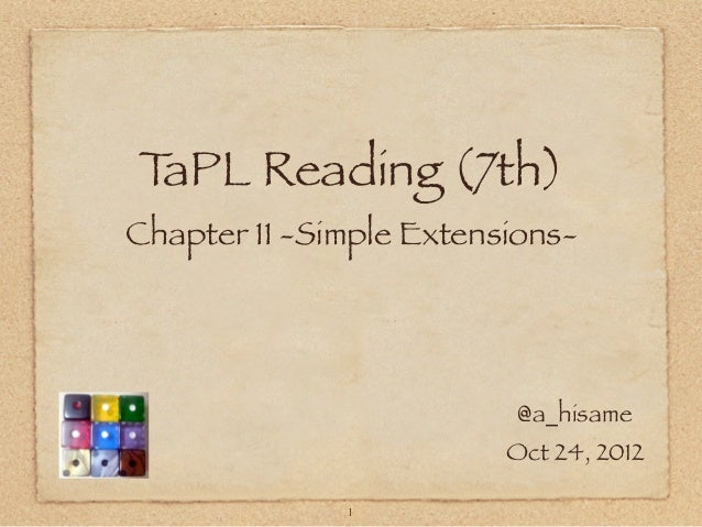 TaPL Reading (7th)Chapter 11 -Simple Extensions-                          @a_hisame                         Oct 24, 2012  ...