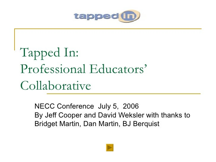 Tapped In:  Professional Educators' Collaborative NECC Conference  July 5,  2006  By Jeff Cooper and David Weksler with th...